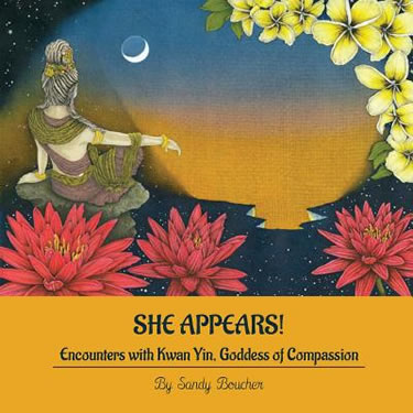 She Appears:  Encounters with Kwan Yin, Goddess of Compassion